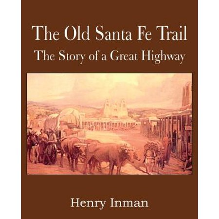 The Old Santa Fe Trail, the Story of a Great Highway (Santa Fe Trail Books)