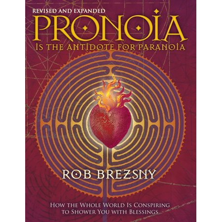 Pronoia Is the Antidote for Paranoia, Revised and Expanded : How the Whole World Is Conspiring to Shower You with