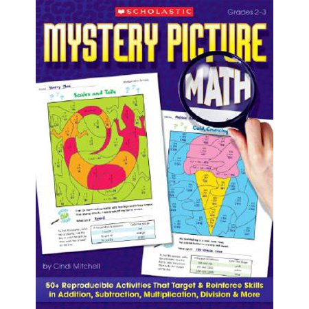 Mystery Picture Math : 50+ Reproducible Activities That Target and Reinforce Skills in Addition, Subtraction, Multiplication, Division & (Parts Of Addition Subtraction Multiplication And Division)