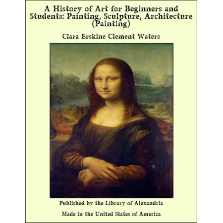 A History of Art for Beginners and Students: Painting, Sculpture, Architecture (Painting) -