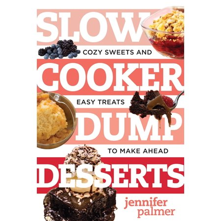 Slow Cooker Dump Desserts : Cozy Sweets and Easy Treats to Make Ahead