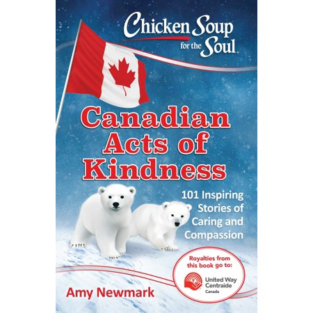 Chicken Soup for the Soul: Canadian Acts of Kindness : 101 Stories of Caring and Compassion ()