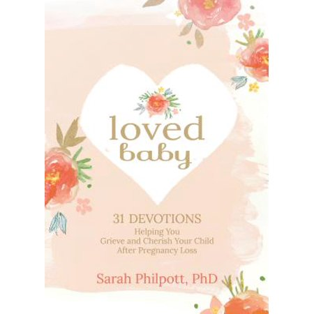 Loved Baby : 31 Devotions Helping You Grieve and Cherish Your Child After Pregnancy