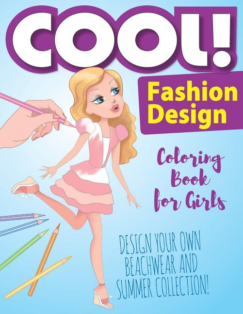 - Cool! Fashion Design Coloring Book For Girls! Design Your Own Beachwear And  Summer Collection: Coloring Book For Girl! - Walmart.com - Walmart.com