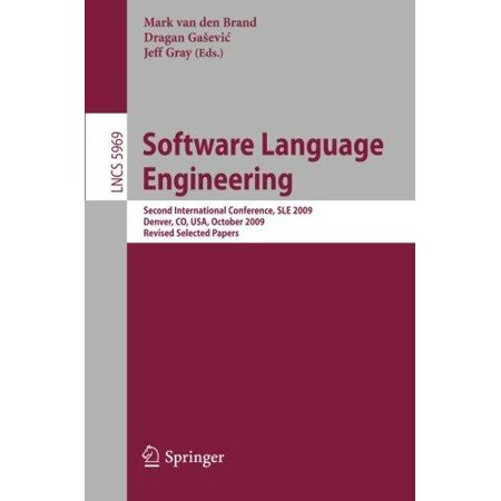 Software Language Engineering  Second International Conference  Sle 2009  Denver  Co  Usa  October 5 6  2009  Revised Selected Papers