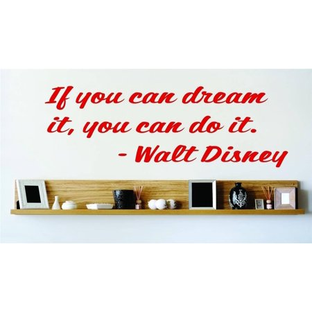 Custom Wall Decal If you can dream it you can do it Walt Disney Famou