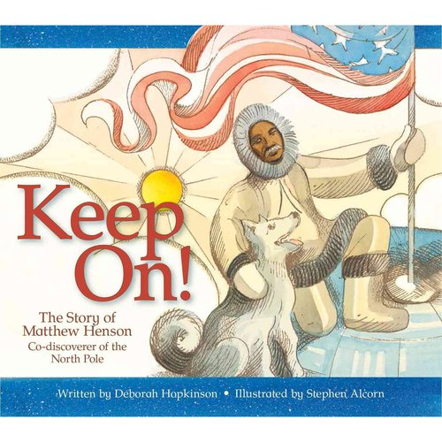 Keep On! the Story of Matthew Henson, Co-discoverer of the North Pole: The Story of Matthew Henson, Co-Discoverer of the North Pole