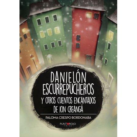 Danielón escurrepucheros y otros cuentos encantados de Ion Creanga -