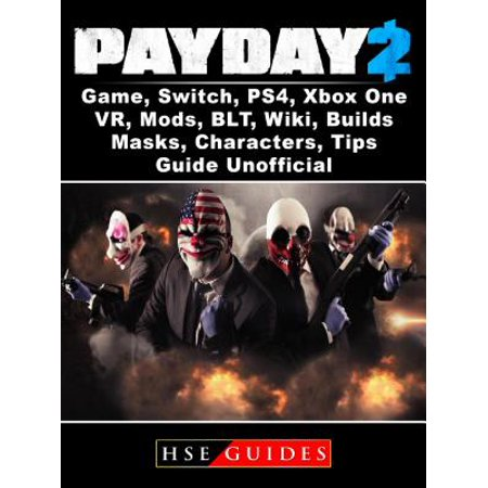 PayDay 2 Game, Switch, PS4, Xbox One, VR, Mods, BLT, Wiki, Builds, Masks,  Characters, Tips, Guide Unofficial - eBook