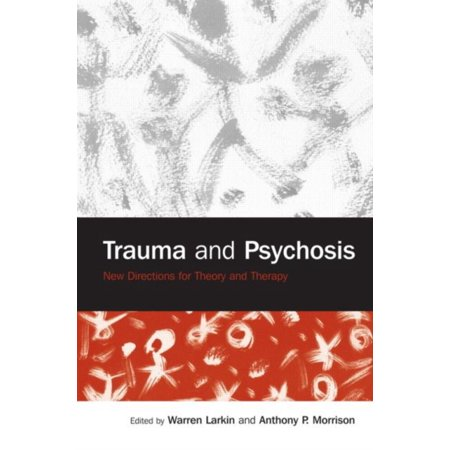 Trauma And Psychosis  New Directions For Theory And Therapy