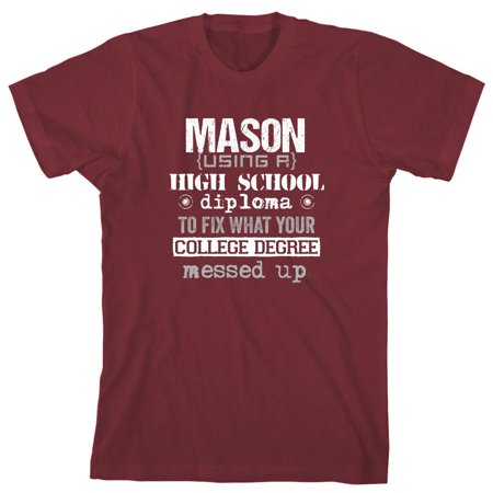 Mason Using a High School Diploma To Fix What Your College Degree Messed Up Men's Shirt - ID: 2589