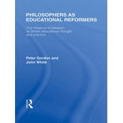 Philosophers as Educational Reformers (International Library of the Philosophy of Education Volume 10) - eBook