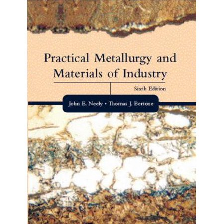 Practical Metallurgy and Materials of Industry