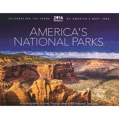 America's National Parks: A Photographic Journey Through Nearly 400 National Treasures