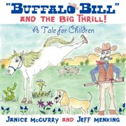 Buffalo Bill and the Big Thrill! : A Tale for Children