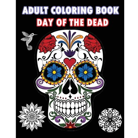 Adult Coloring Book Day of the Dead: An Adult Coloring Book Featuring Sugar Skull and Mandalas - Sugar Skull Coloring