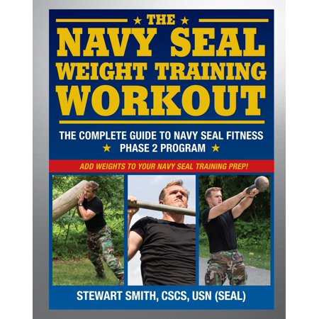 The Navy SEAL Weight Training Workout : The Complete Guide to Navy SEAL Fitness - Phase 2