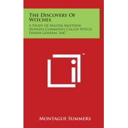 The Discovery of Witches : A Study of Master Matthew Hopkins Commonly Called Witch Finder General 1647