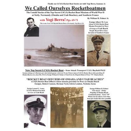- We Called Ourselves Rocketboatmen : The Untold Stories of the Top-Secret Lsc(s) Rocket Boat Missions of World War II at Sicily, Normandy (Omaha and Utah Beaches), and Southern France