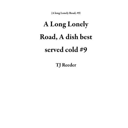 A Long Lonely Road, A dish best served cold #9 -