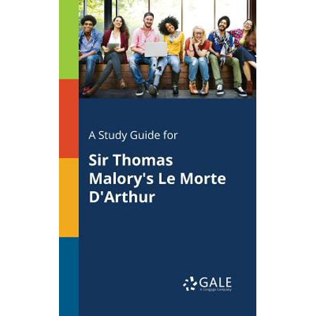 A Study Guide for Sir Thomas Malory's Le Morte (The Coronation Of Arthur By Sir Thomas Malory)