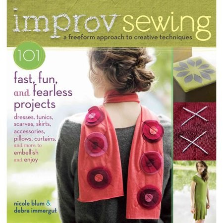 Improv Sewing  101 Fast  Fun  And Fearless Projects