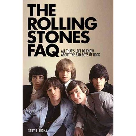 The Rolling Stones Faq: All That's Left to Know About the Bad Boys of Rock