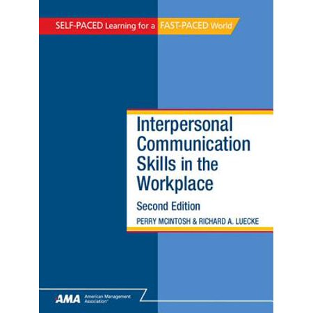 Interpersonal Communication Skills in the Workplace: EBook Edition - (Effective Interpersonal Communication Skills In The Workplace)