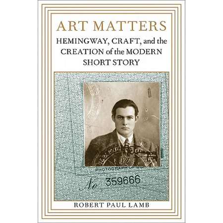 Art Matters : Hemingway, Craft, and the Creation of the Modern Short Story (Creation Crafts)