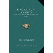 King Arthur's Knights : The Tales Retold for Boys and Girls