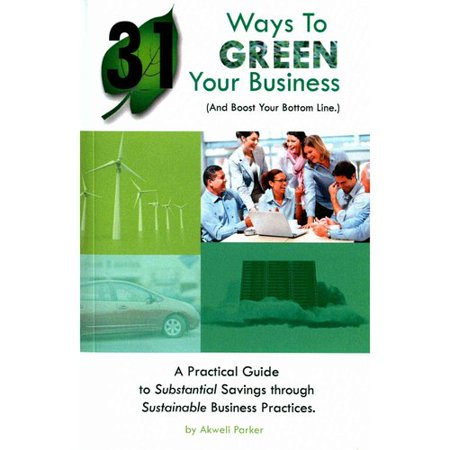 31 Ways To Green Your Business  And Boost Your Bottom Line   A Practical Guide To Substantial Savings Through Sustainable Business Practices