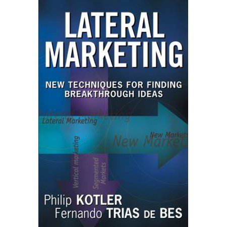 Lateral Marketing  New Techniques For Finding Breakthrough Ideas