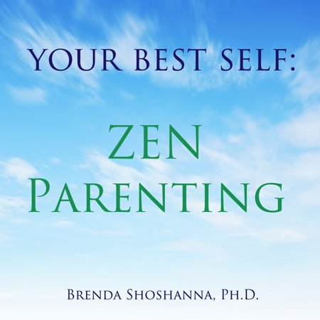 Your Best Self: Zen Parenting - Audiobook (The Best Parenting Style)