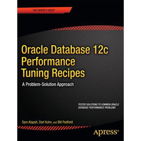Oracle Database 12c Performance Tuning Recipes : A Problem-Solution Approach