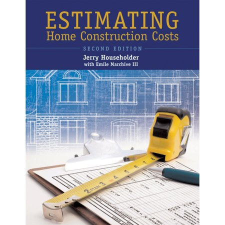 Estimating Home Construction Costs (Construction Estimating Program)
