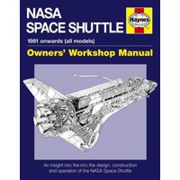 NASA Space Shuttle Manual : An Insight into the Design, Construction and Operation of the NASA Space Shuttle