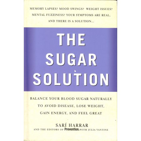 Prevention's the Sugar Solution : Balance Your Blood Sugar Naturally to Beat Disease, Lose Weight, Gain Energy, and Feel