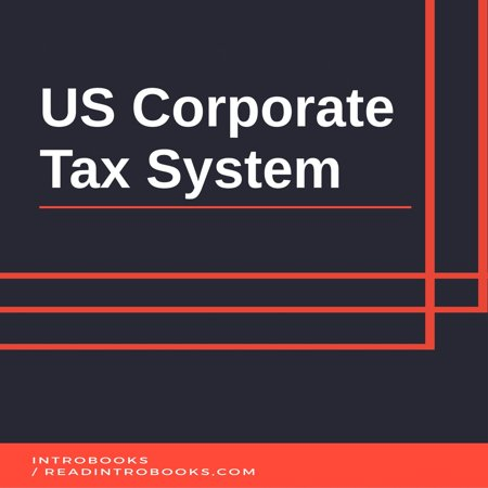 US Corporate Tax System - Audiobook (Corporate Tax E&e)