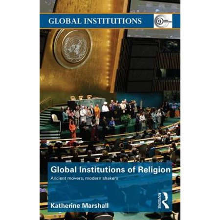 Global Institutions of Religion : Ancient Movers, Modern
