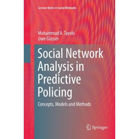 Social Network Analysis in Predictive Policing : Concepts, Models and