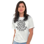 Sassy Ladies TShirts Tees T For Women Nobody Cares Unless Beautiful Popular Dead