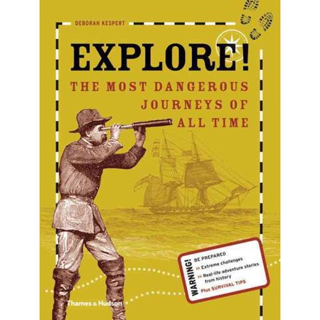 Explore!: The Most Dangerous Journeys of All Time by