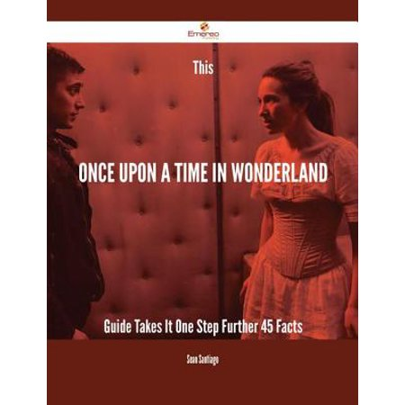This Once Upon a Time in Wonderland Guide Takes It One Step Further - 45 Facts -