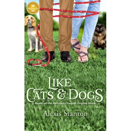 Like Cats and Dogs : Based on the Hallmark Channel Original Movie