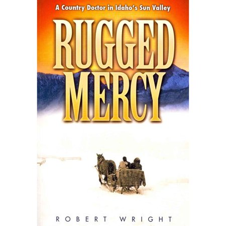 Rugged Mercy  A Country Doctor In Idahos Sun Valley