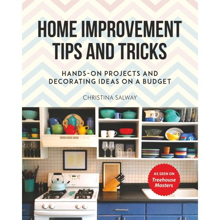 Home Improvement Tips and Tricks : Hands-on Projects and Decorating Ideas on a