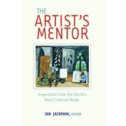 The Artist's Mentor : Inspiration from the World's Most Creative Minds