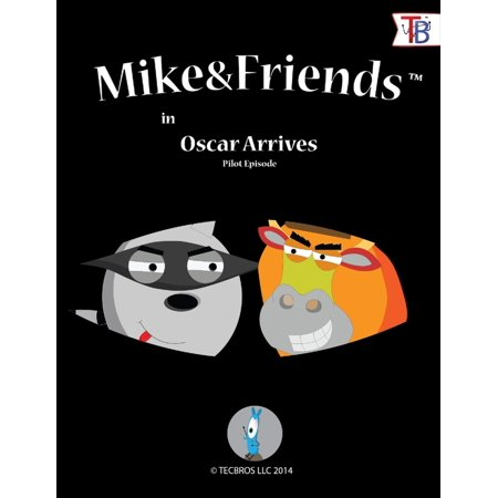 Mike and Friends: Oscar Arrives Pilot Episode - eBook