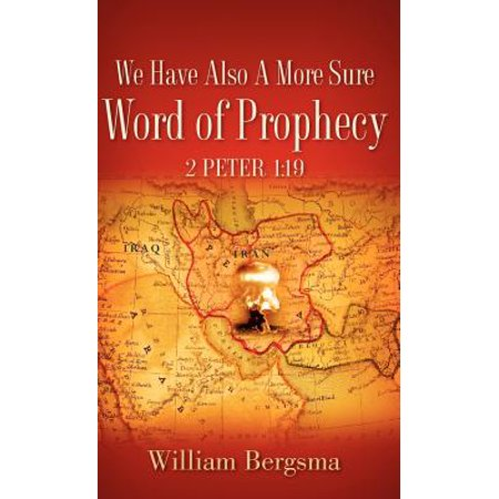 We Have Also a More Sure Word of Prophecy 2 Peter 1 :