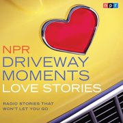 NPR Driveway Moments Love Stories - Audiobook